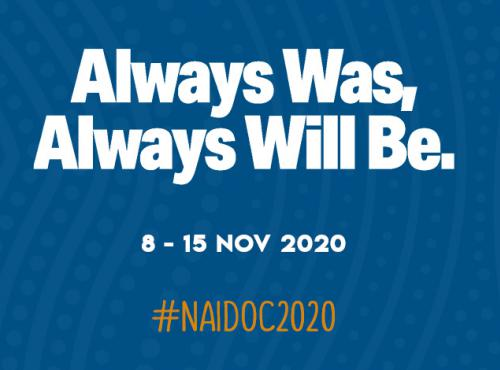 Always Was, Always Will Be. 8-15 Nov 2020 #NAIDOC2020