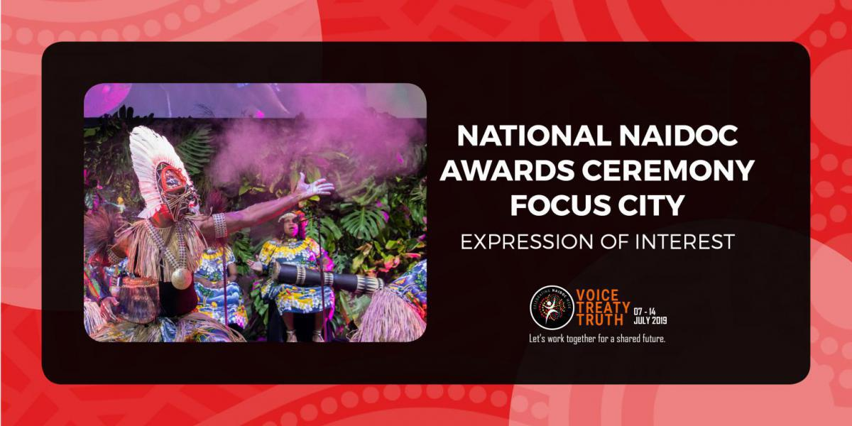 """Photo of Indigenous Dancers in a small square with the wording """"National NAIDOC Awards Ceremony Focus City Expression of Interest"""" with the National NAIDOC Logo and Theme directly underneath. The photo and words are in a black rectangle with an Indigenous red artwork as the boarder."""